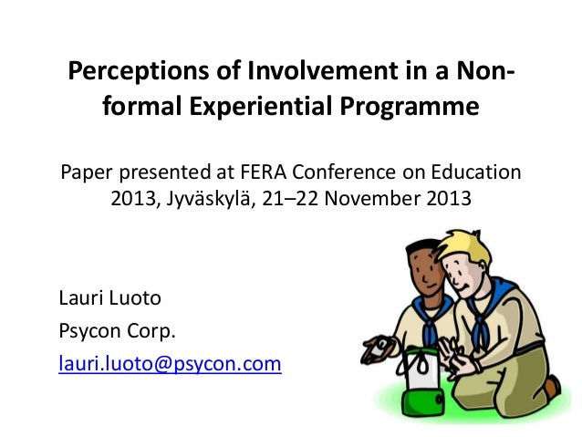 Perceptions of Involvement in a Nonformal Experiential Programme Paper presented at FERA Conference on Education 2013, Jyv...