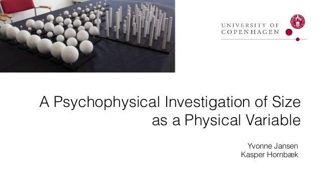 A Psychophysical Investigation of Size as a Physical Variable Yvonne Jansen Kasper Hornbæk