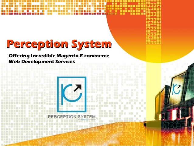 Perception SystemOffering Incredible Magento E-commerceWeb Development Services