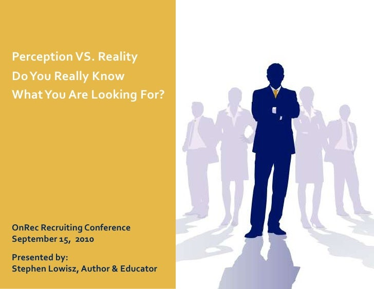 Perception VS. Reality<br />Do You Really Know <br />What You Are Looking For?<br />OnRec Recruiting Conference <br />Sept...