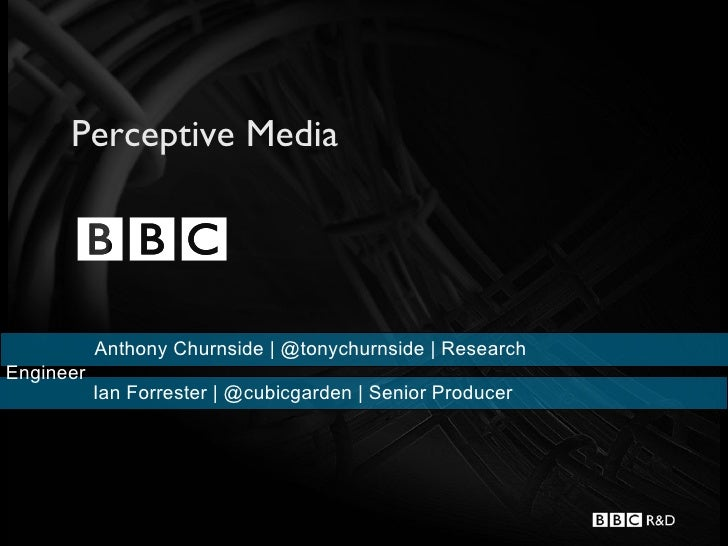 Perceptive Media           Anthony Churnside | @tonychurnside | ResearchEngineer           Ian Forrester | @cubicgarden | ...