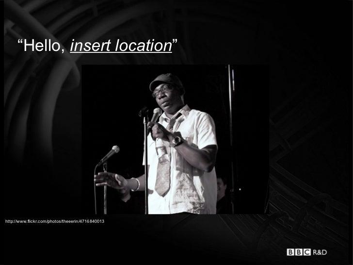 """""""Hello, insert location""""http://www.flickr.com/photos/theeerin/4716840013"""