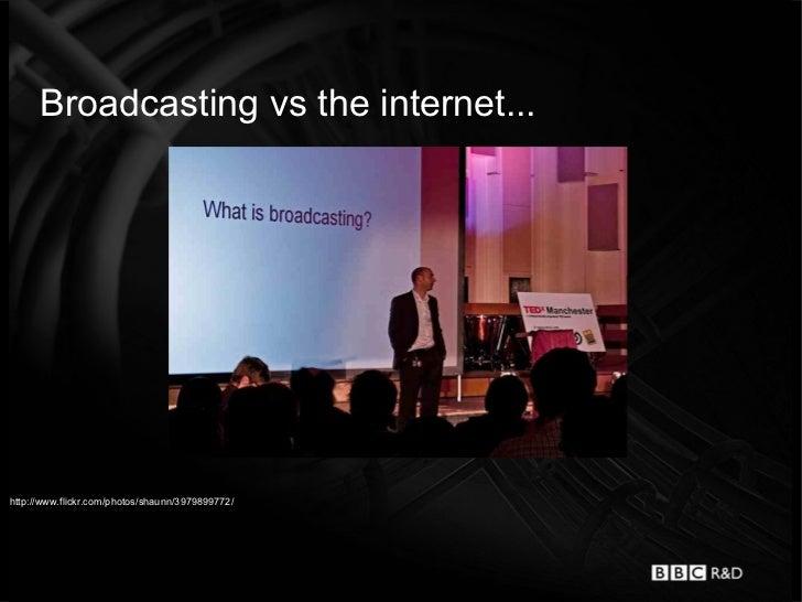Broadcasting vs the internet...http://www.flickr.com/photos/shaunn/3979899772/