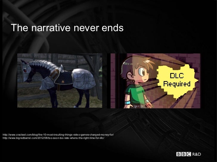 The narrative never endshttp://www.cracked.com/blog/the-10-most-insulting-things-video-games-charged-money-for/http://www....