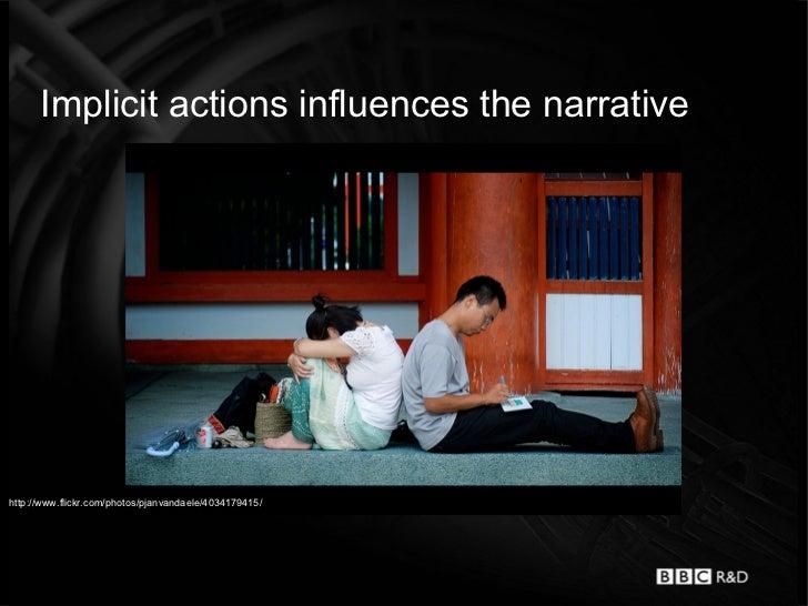 Implicit actions influences the narrativehttp://www.flickr.com/photos/pjanvandaele/4034179415/