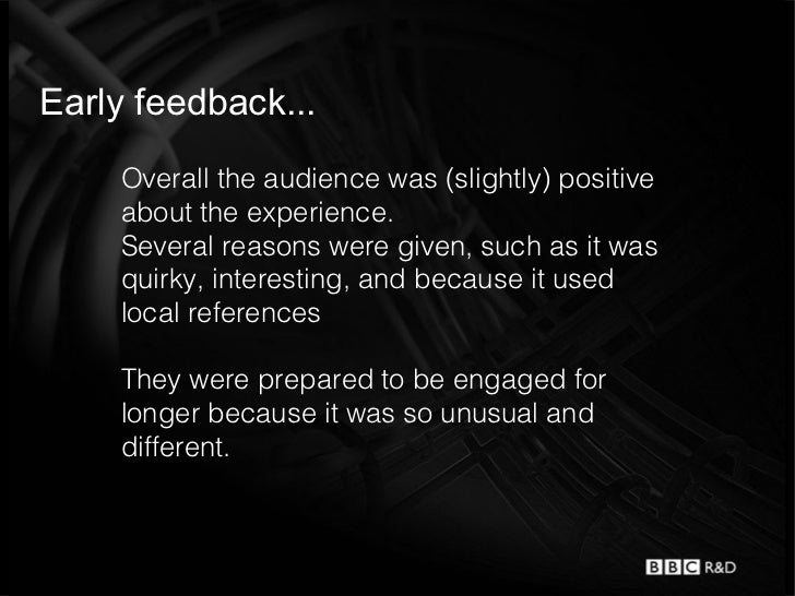 Early feedback...    Overall the audience was (slightly) positive    about the experience.    Several reasons were given, ...