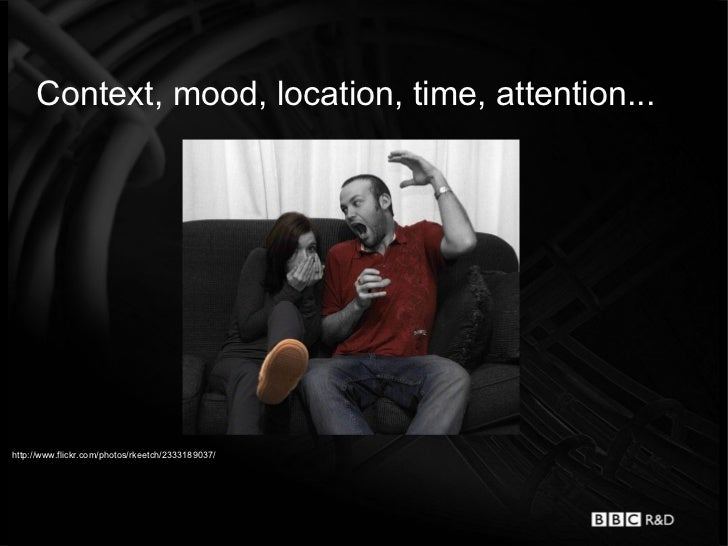 Context, mood, location, time, attention...http://www.flickr.com/photos/rkeetch/2333189037/