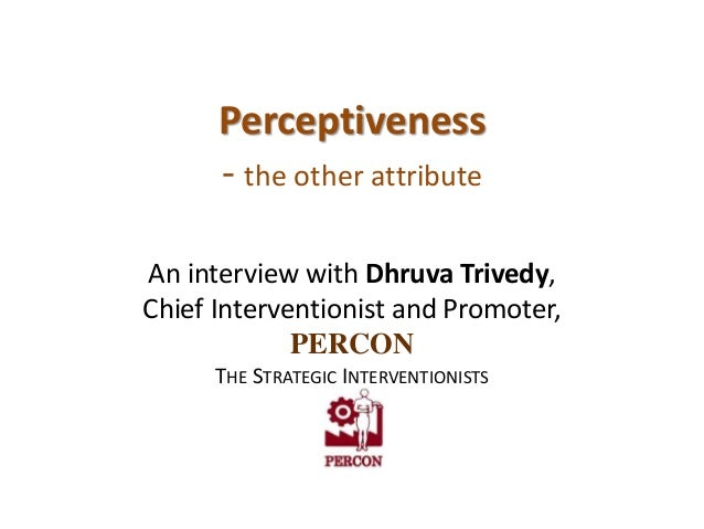 Perceptiveness      - the other attributeAn interview with Dhruva Trivedy,Chief Interventionist and Promoter,             ...