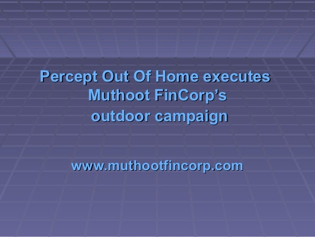 Percept Out Of Home executesPercept Out Of Home executes MuthootMuthoot FinCorp'sFinCorp's outdoor campaignoutdoor campaig...