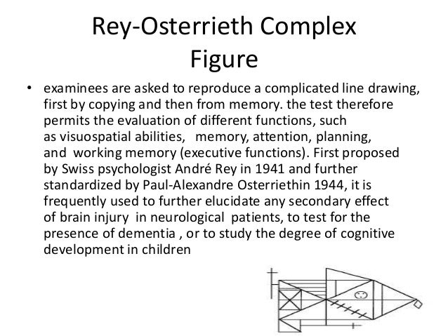 rey complex figure test interpretation The original rey-osterrieth complex figure test (rocf) was itself designed to measure visual-constructive ability, visual memory capacity, to assess visuospatial skills, visuoconstruction, visual memory, and executive functioning this is meant to enable quantifiable measurement of the qualitative .