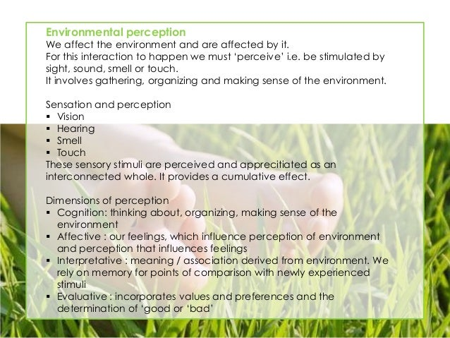 """Environmental perception  We affect the environment and are affected by it. For this interaction to happen we must """"percei..."""