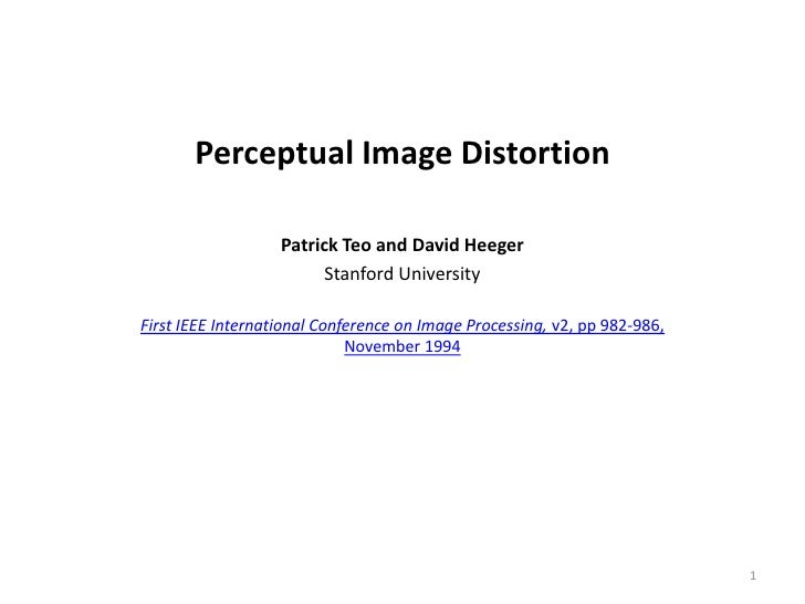 Perceptual Image Distortion                   Patrick Teo and David Heeger                         Stanford UniversityFirs...