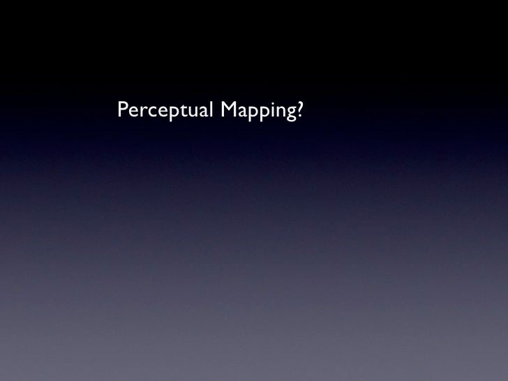 Perceptual Mapping?