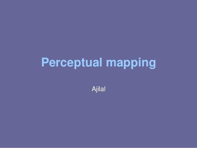Perceptual mapping Ajilal