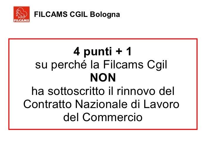 4 punti + 1 su perché la Filcams Cgil  NON ha sottoscritto il rinnovo del Contratto Nazionale di Lavoro  del Commercio FIL...