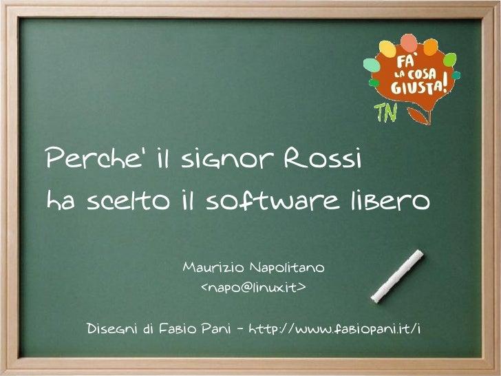 Perche' il signor Rossi ha scelto il software libero                  Maurizio Napolitano                   <napo@linux.it...