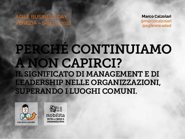 Marco Calzolari @marcocalzolari @agilereloaded INTELLIGENZA ORGANIZZATIVA AGILE BUSINESS DAY VENEZIA – Sep 15, 2018 PERCH...