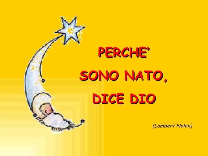 PERCHE' SONO NATO, DICE DIO (Lambert Nolen)