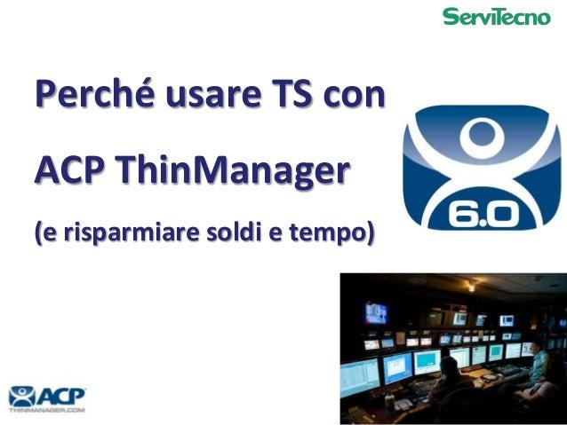 Perché usare TS conACP ThinManager(e risparmiare soldi e tempo)                                01-12