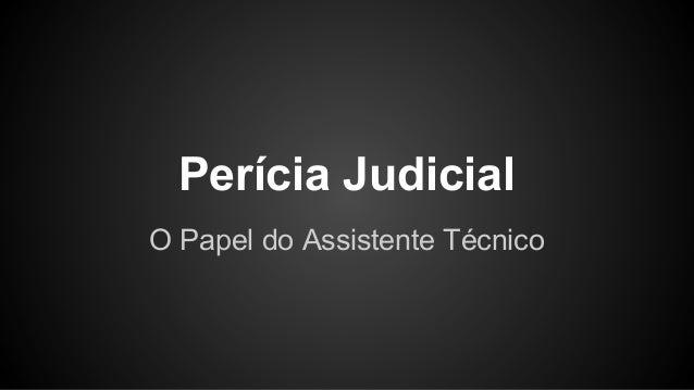 Perícia Judicial O Papel do Assistente Técnico