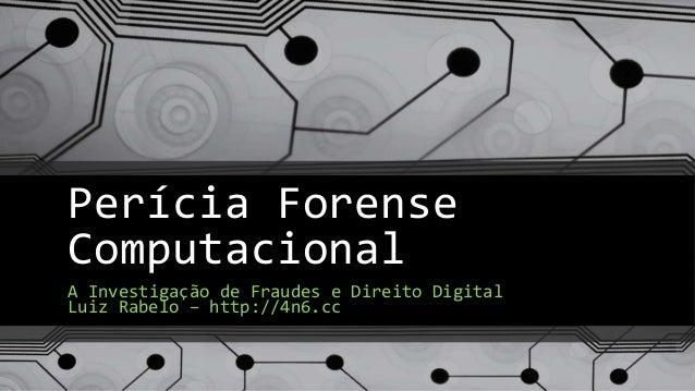 Perícia Forense Computacional A Investigação de Fraudes e Direito Digital Luiz Rabelo – http://4n6.cc