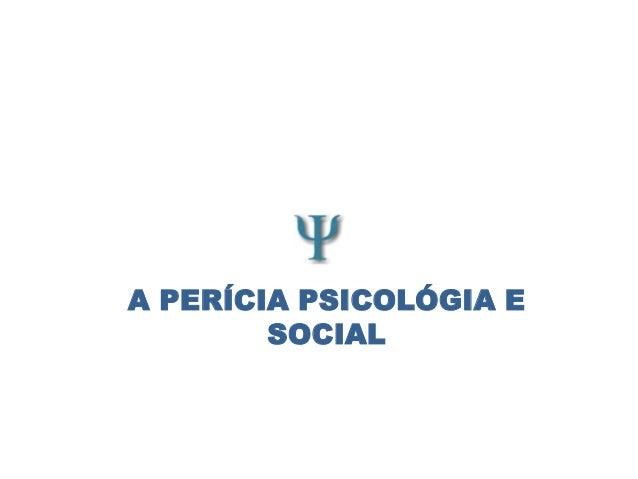 A PERÍCIA PSICOLÓGIA E SOCIAL