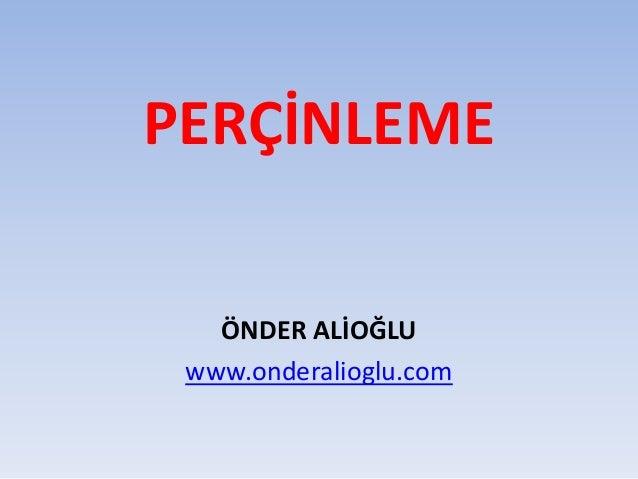 PERÇİNLEME  ÖNDER ALİOĞLU  www.onderalioglu.com
