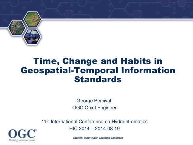®  Time, Change and Habits in  Geospatial-Temporal Information  Standards  George Percivall  OGC Chief Engineer  11th Inte...