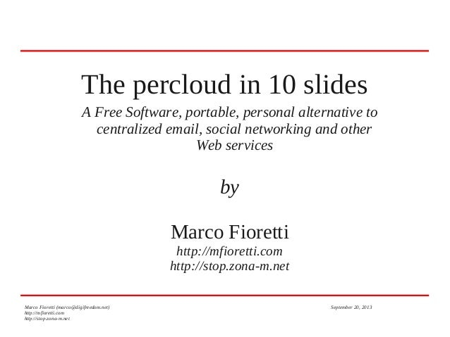 The percloud in 10 slides A Free Software, portable, personal alternative to centralized email, social networking and othe...