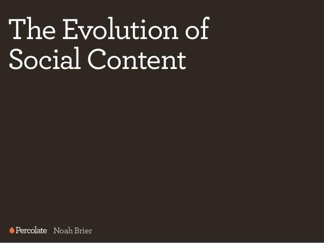 The Evolution ofSocial Content   Noah Brier