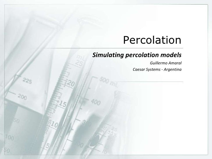 Percolation<br />Simulating percolation models<br />Guillermo Amaral<br />CaesarSystems - Argentina<br />