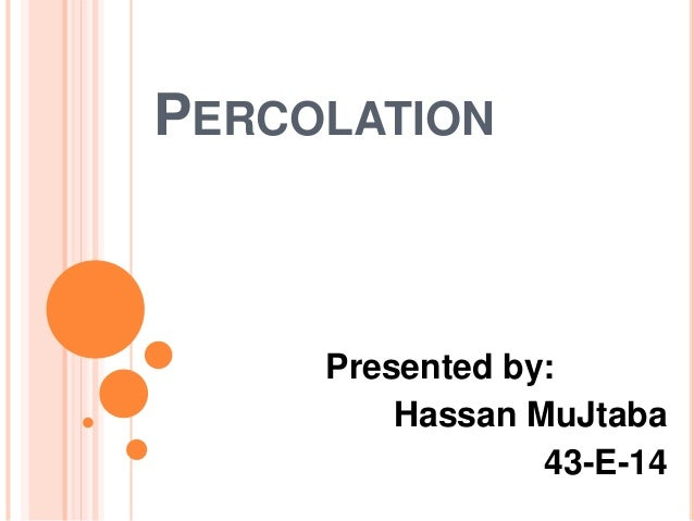 PERCOLATION Presented by: Hassan MuJtaba 43-E-14