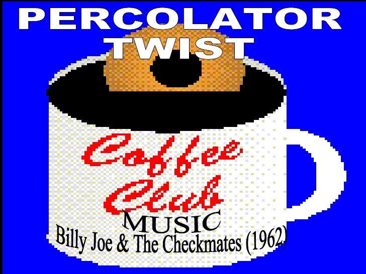 PERCOLATOR TWIST MUSIC  Billy Joe & The Checkmates (1962)