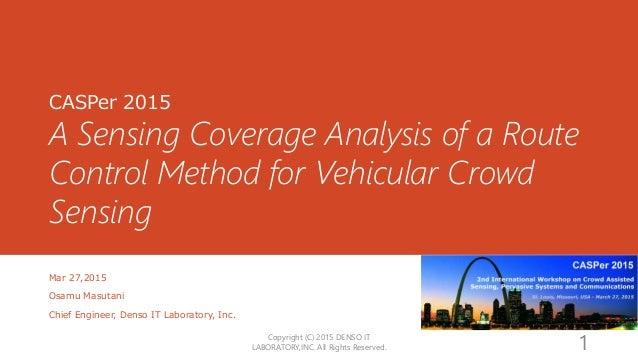CASPer 2015 A Sensing Coverage Analysis of a Route Control Method for Vehicular Crowd Sensing Mar 27,2015 Osamu Masutani C...