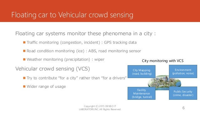 Floating car to Vehicular crowd sensing Floating car systems monitor these phenomena in a city :  Traffic monitoring (con...