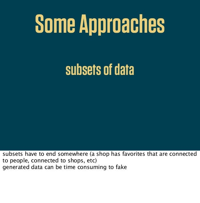 SomeApproachessubsetsofdatagenerateddatasubsets have to end somewhere (a shop has favorites that are connectedto people, c...