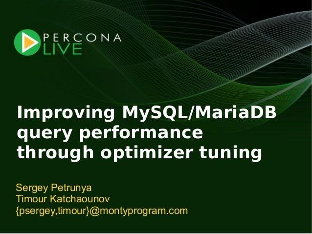 Improving MySQL/MariaDBquery performancethrough optimizer tuningSergey PetrunyaTimour Katchaounov{psergey,timour}@montypro...