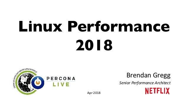 Linux Performance 2018 BrendanGregg SeniorPerformanceArchitect Apr2018