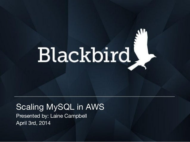 Scaling MySQL in AWS Presented by: Laine Campbell April 3rd, 2014