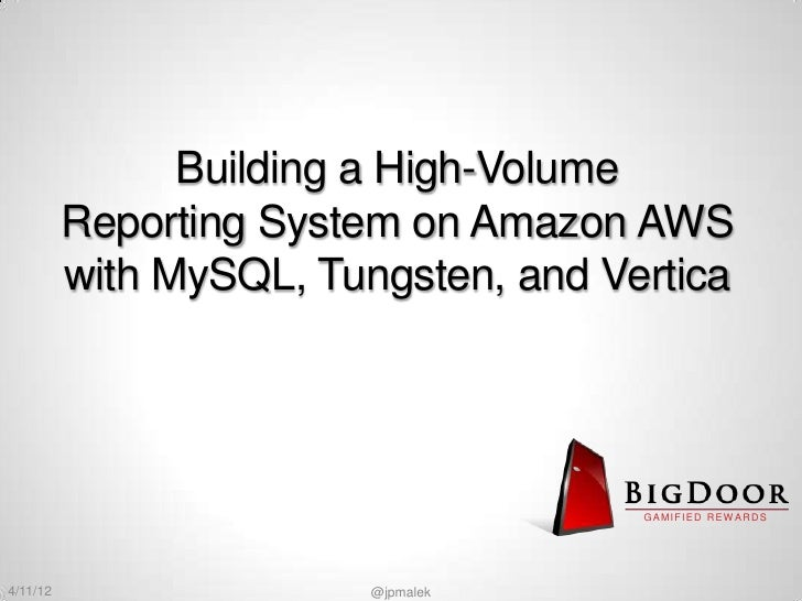 Building a High-Volume          Reporting System on Amazon AWS          with MySQL, Tungsten, and Vertica                 ...