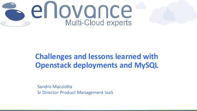 Challenges  and  lessons  learned  with   Openstack  deployments  and  MySQL   Sandro  Mazzio+a   Sr...