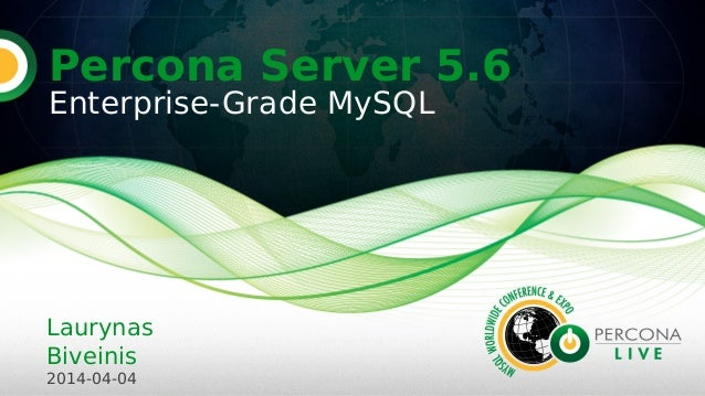 Percona Server 5.6 Enterprise-Grade MySQL Laurynas Biveinis 2014-04-04