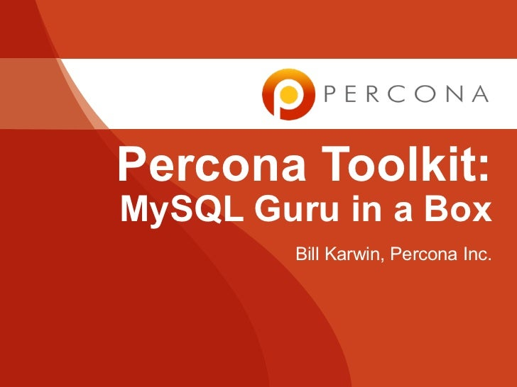 Percona Toolkit:MySQL Guru in a Box        Bill Karwin, Percona Inc.