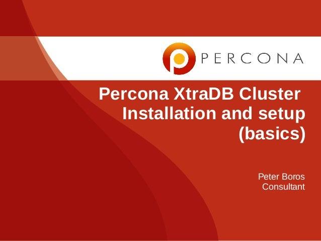 Percona XtraDB Cluster Installation and setup (basics) Peter Boros Consultant
