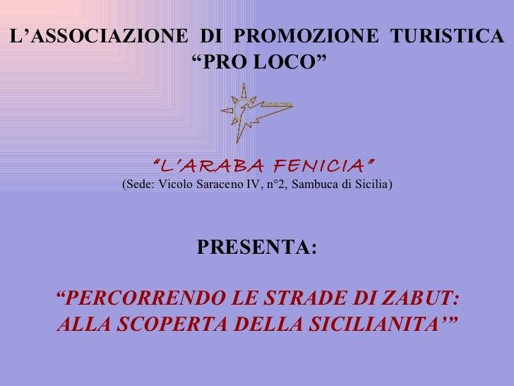 """L'ASSOCIAZIONE  DI  PROMOZIONE  TURISTICA """" PRO LOCO"""" """" L'ARABA FENICIA """" (Sede: Vicolo Saraceno IV, n°2, Sambuca di Sicil..."""