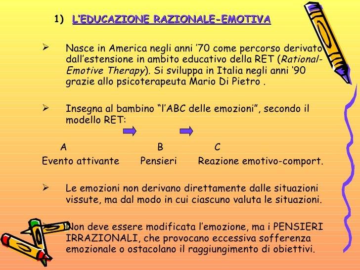 1)  L'EDUCAZIONE RAZIONALE-EMOTIVA <ul><li>Nasce in America negli anni '70 come percorso derivato dall'estensione in ambit...