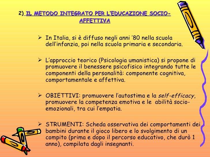 2)   IL METODO INTEGRATO PER L'EDUCAZIONE SOCIO-AFFETTIVA <ul><li>In Italia, si è diffuso negli anni '80 nella scuola dell...