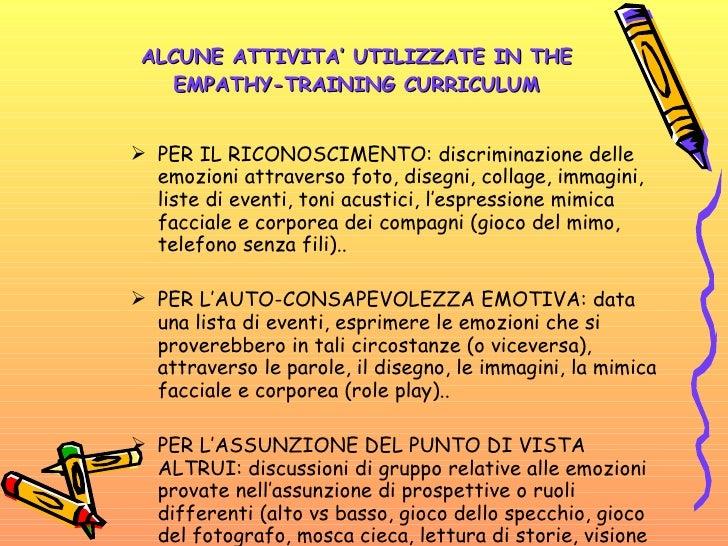 ALCUNE ATTIVITA' UTILIZZATE IN THE EMPATHY-TRAINING CURRICULUM <ul><li>PER IL RICONOSCIMENTO: discriminazione delle emozio...
