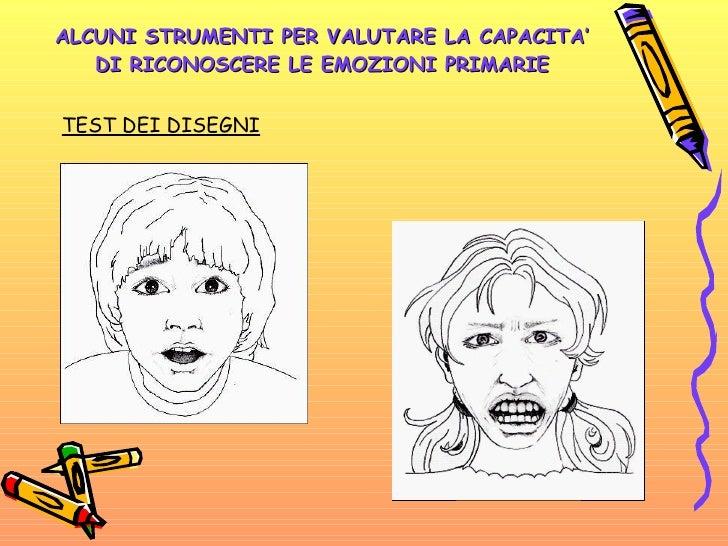 ALCUNI STRUMENTI PER VALUTARE LA CAPACITA' DI RICONOSCERE LE EMOZIONI PRIMARIE <ul><li>TEST DEI DISEGNI </li></ul>