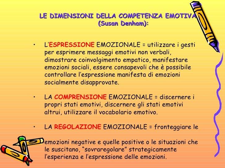 <ul><li>LE DIMENSIONI DELLA COMPETENZA EMOTIVA   (Susan Denham): </li></ul><ul><li>L' ESPRESSIONE   EMOZIONALE = utilizzar...
